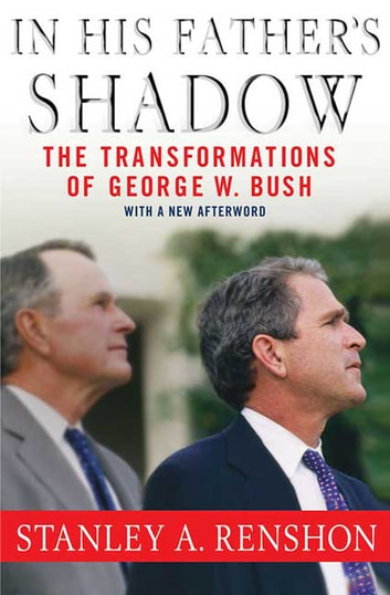In His Father's Shadow - The Transformations of George W. Bush ebook by Stanley A. Renshon