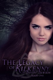 The Legacy of Kilkenny ebook by Devyn Dawson