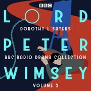 Lord Peter Wimsey: BBC Radio Drama Collection Volume 2 - Four BBC Radio 4 full-cast dramatisations audiobook by Dorothy L Sayers