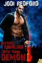 Getting Familiar with Your Demon ebook by Jodi Redford