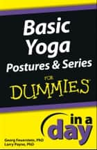 Basic Yoga Postures and Series In A Day For Dummies ebook by Georg Feuerstein,Larry Payne