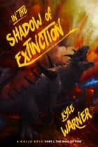 In the Shadow of Extinction: A Kaiju Epic - Part I: The Ring of Fire ebook by Kyle Warner