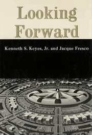 LOOKING FORWARD ebook by Kenneth S. Keyes Jr., Jacque Fresco
