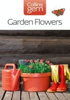 Garden Flowers (Collins Gem) ebook by Collins