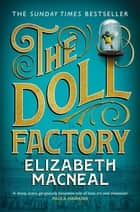 The Doll Factory - The Sunday Times Bestseller, BBC Radio 2 Book Club Pick and BBC Radio 4 Book at Bedtime ebook by Elizabeth Macneal