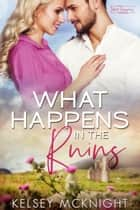 What Happens in the Ruins ebook by Kelsey McKnight