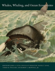 Whales, Whaling, and Ocean Ecosystems ebook by Estes, James A.