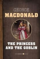 The Princess And The Goblin ebook by George Macdonald