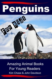 Penguins For Kids: Amazing Animal Books for Young Readers ebook by Kim Chase, John Davidson