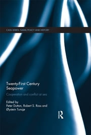 Twenty-First Century Seapower - Cooperation and Conflict at Sea ebook by Peter Dutton,Robert Ross,Øystein Tunsjø