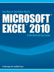 Four Ways to Consolidate Data In Microsoft© Excel© 2010 In One Quick and Easy Lesson ebook by Napier-Rivers LLC