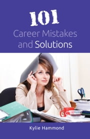 101 Career Mistakes and Solutions ebook by Kylie Hammond