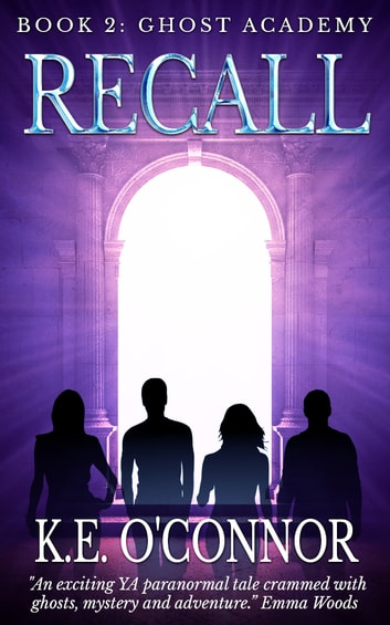 Recall: Ghost Academy (YA paranormal adventure, book 2) ebook by K E O'Connor