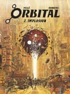 Orbital - Tome 7 - Implosion ebook by Pellé, Sylvain Runberg