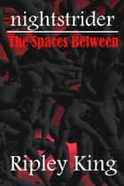 Nightstrider: The Spaces Between ebook by Ripley King