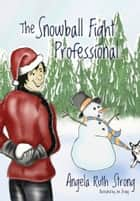The Snowball Fight Professional ebook by Angela Ruth Strong