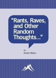 """Rants, Raves, and Other Random Thoughts..."" ebook by Kristin Widun"