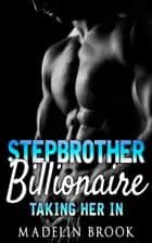 Stepbrother Billionaire: Taking Her In ebook by Madelin Brook