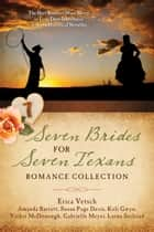 Seven Brides for Seven Texans Romance Collection - The Hart Brothers Must Marry or Lose Their Inheritance in 7 Historical Novellas ebook by Amanda Barratt, Susan Page Davis, Keli Gwyn,...