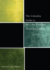 The Columbia Guide to the Latin American Novel Since 1945 ebook by Raymond Williams