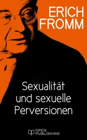 Sexualität und sexuelle Perversionen - Sexuality and Sexual Perversions ebook by Erich Fromm