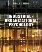 Introduction to Industrial/Organizational Psychology ebook by Ronald E. Riggio