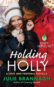 Holding Holly - A Love and Football Novella ebook by Julie Brannagh