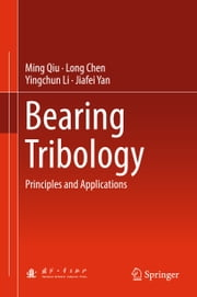 Bearing Tribology - Principles and Applications ebook by Ming Qiu,Long Chen,Yingchun Li,Jiafei Yan