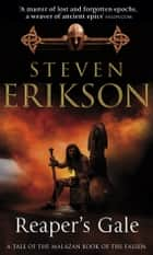 Reaper's Gale - The Malazan Book of the Fallen 7 eBook by Steven Erikson