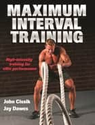 Maximum Interval Training ebook by Cissik, John