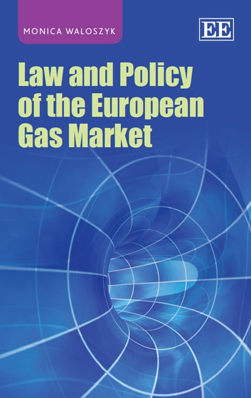 Law and Policy of the European Gas Market ebook by Waloszyk,M.