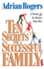 Ten Secrets for a Successful Family - A Perfect 10 for Homes that Win ebook by Adrian Rogers
