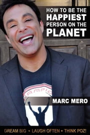 How to be the Happiest Person on the Planet ebook by Marc Mero