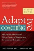 Adaptive Coaching - The Art and Practice of a Client-Centered Approach to Performance Improvement ebook by Terry R. Bacon, Laurie Voss