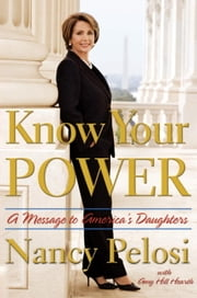 Know Your Power - A Message to America's Daughters ebook by Nancy Pelosi