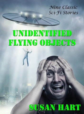 Unidentified Flying Objects: Nine Classic Sci-Fi Stories ebook by Susan Hart