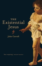 The Existential Jesus ebook by John Carroll