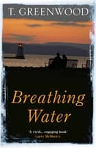 Breathing Water eBook by M T. Greenwood