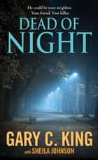 Dead of Night ebook by Gary C. King,Sheila Johnson