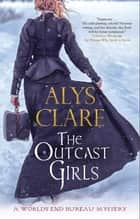 The Outcast Girls ebook by Alys Clare