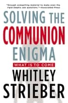 Solving the Communion Enigma ebook by Whitley Strieber