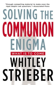 Solving the Communion Enigma - What Is To Come ebook by Whitley Strieber