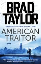 American Traitor - A gripping military thriller from ex-Special Forces Commander Brad Taylor ebook by Brad Taylor