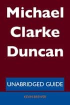 Michael Clarke Duncan - Unabridged Guide ebook by Kevin Brewer