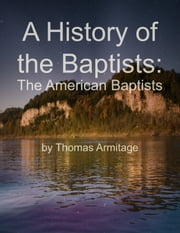 A History of the Baptists: The American Baptists ebook by Thomas Armitage