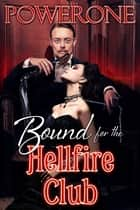 Bound for the Hellfire Club ebook by Powerone