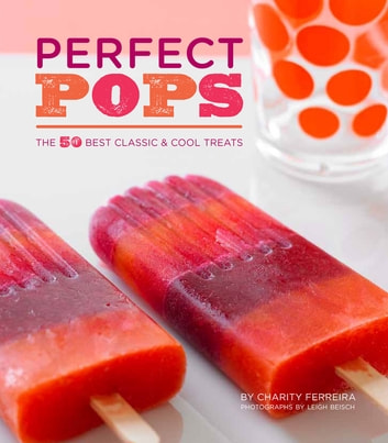 Perfect Pops - The 50 Best Classic & Cool Treats ebook by Charity Ferreira