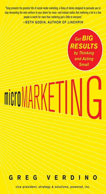 MicroMarketing: Get Big Results by Thinking and Acting Small ebook by Greg Verdino