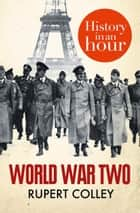 World War Two: History in an Hour 電子書 by Rupert Colley