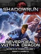 Shadowrun Legends: Never Deal With a Dragon - Secrets of Power Trilogy, Book One ebook by Robert N. Charrette